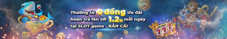 Khuyến mãi hoàn trả Slot - Bắn cá mỗi ngày lên tới 1.2%